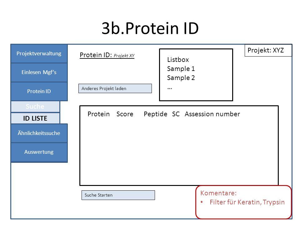 3b.Protein ID Projektverwaltung Einlesen Mgfs Protein ID Panel 1 Protein ID: Projekt XY Projekt: XYZ Suche Starten ID LISTE Suche Listbox Sample 1 Sam