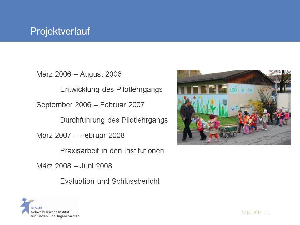17.05.2014 / 4 Projektverlauf März 2006 – August 2006 Entwicklung des Pilotlehrgangs September 2006 – Februar 2007 Durchführung des Pilotlehrgangs Mär