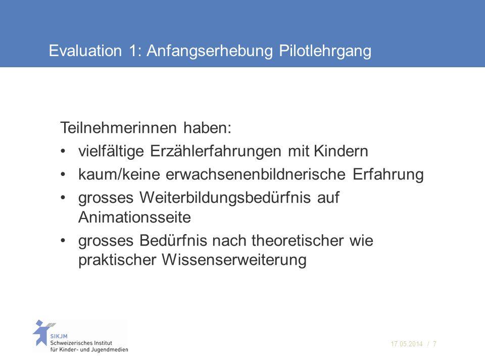 17.05.2014 / 7 Evaluation 1: Anfangserhebung Pilotlehrgang Teilnehmerinnen haben: vielfältige Erzählerfahrungen mit Kindern kaum/keine erwachsenenbild
