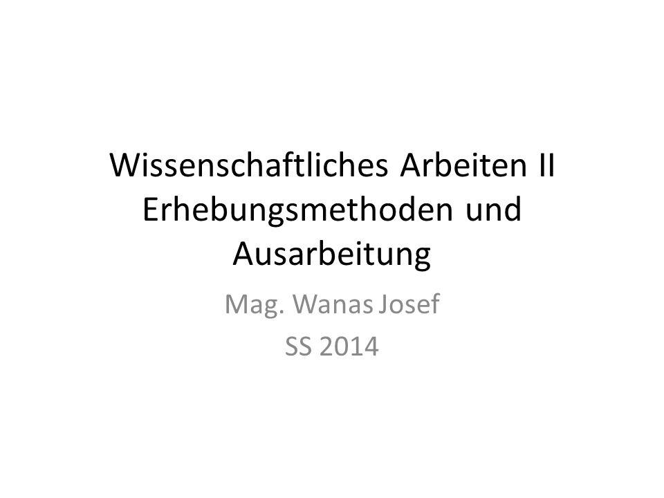 Wissenschaftliches Arbeiten II Erhebungsmethoden und Ausarbeitung Mag. Wanas Josef SS 2014