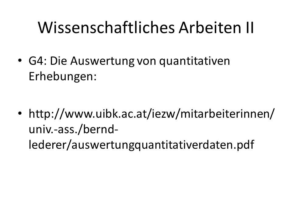 Wissenschaftliches Arbeiten II G4: Die Auswertung von quantitativen Erhebungen: http://www.uibk.ac.at/iezw/mitarbeiterinnen/ univ.-ass./bernd- lederer/auswertungquantitativerdaten.pdf