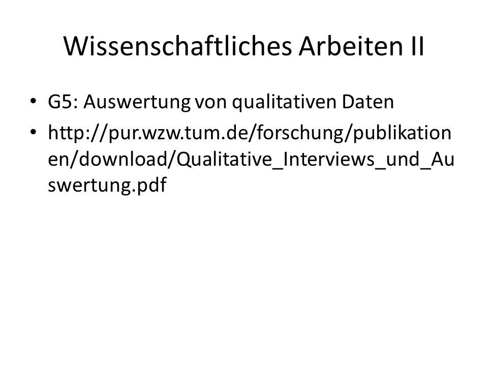 Wissenschaftliches Arbeiten II G5: Auswertung von qualitativen Daten http://pur.wzw.tum.de/forschung/publikation en/download/Qualitative_Interviews_und_Au swertung.pdf