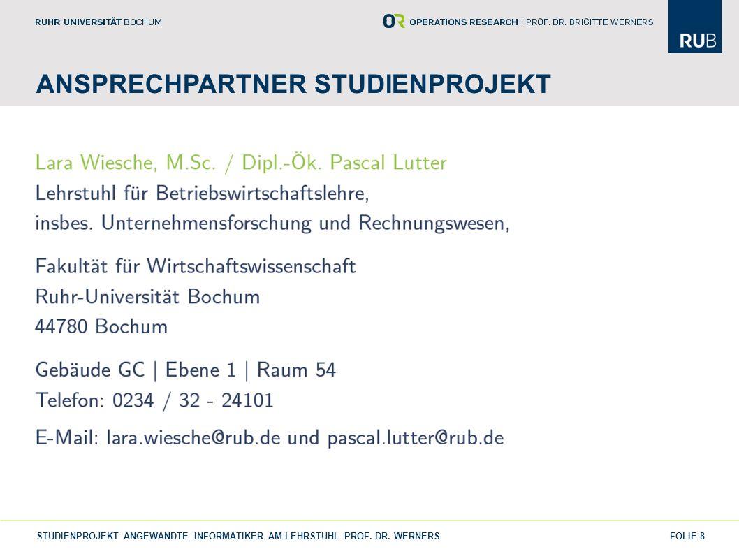 FOLIE 8 ANSPRECHPARTNER STUDIENPROJEKT STUDIENPROJEKT ANGEWANDTE INFORMATIKER AM LEHRSTUHL PROF. DR. WERNERS