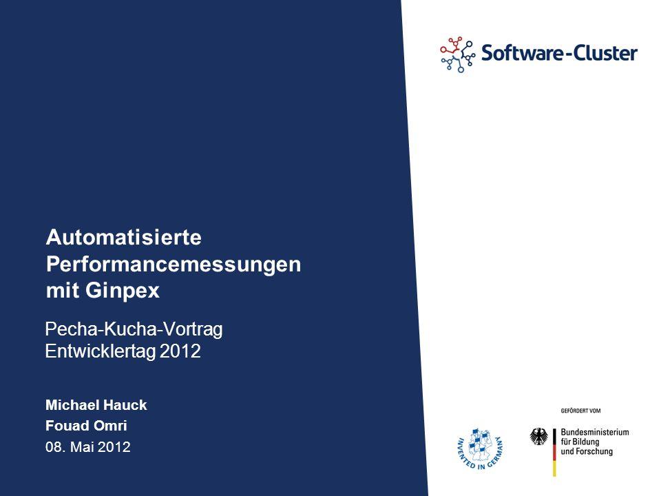 Michael Hauck Fouad Omri 08. Mai 2012 Automatisierte Performancemessungen mit Ginpex Pecha-Kucha-Vortrag Entwicklertag 2012