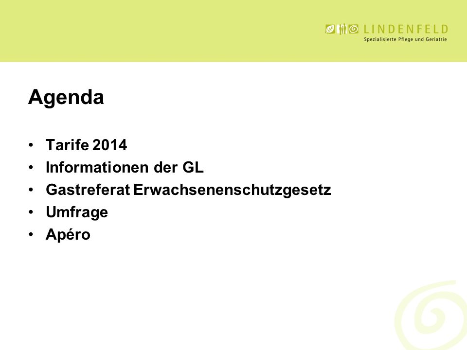 Agenda Tarife 2014 Informationen der GL Gastreferat Erwachsenenschutzgesetz Umfrage Apéro