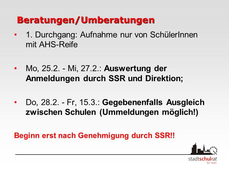 Beratungen/Umberatungen 1. Durchgang: Aufnahme nur von SchülerInnen mit AHS-Reife Mo, 25.2. - Mi, 27.2.: Auswertung der Anmeldungen durch SSR und Dire