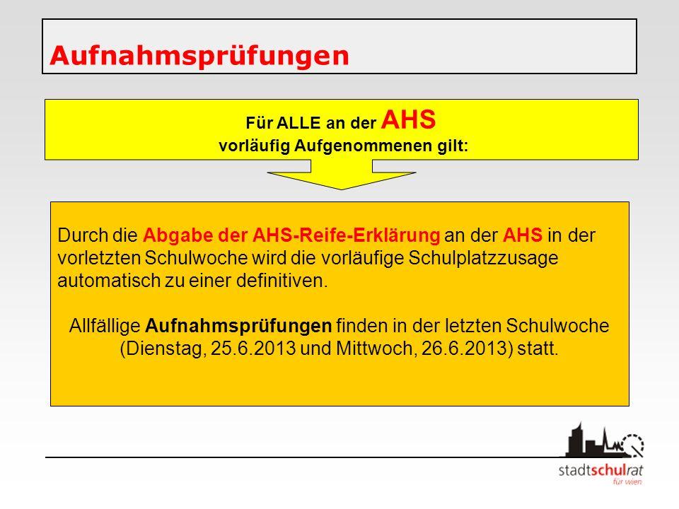 Aufnahmsprüfungen Durch die Abgabe der AHS-Reife-Erklärung an der AHS in der vorletzten Schulwoche wird die vorläufige Schulplatzzusage automatisch zu einer definitiven.
