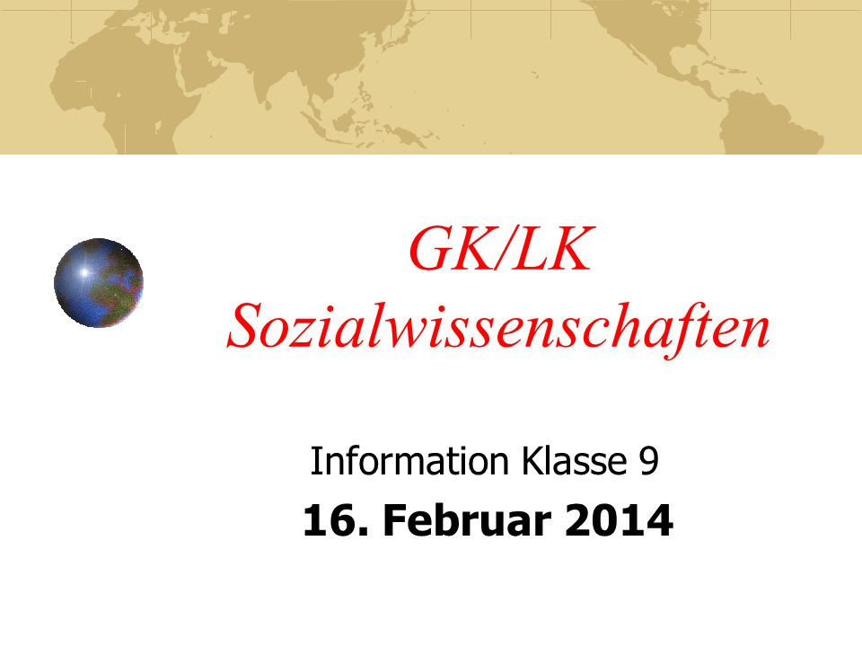 GK/LK Sozialwissenschaften Information Klasse 9 16. Februar 2014