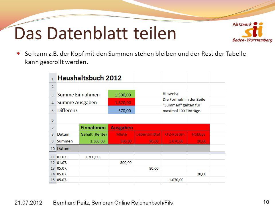 Das Datenblatt teilen So kann z.B. der Kopf mit den Summen stehen bleiben und der Rest der Tabelle kann gescrollt werden. 21.07.2012 Bernhard Peitz, S