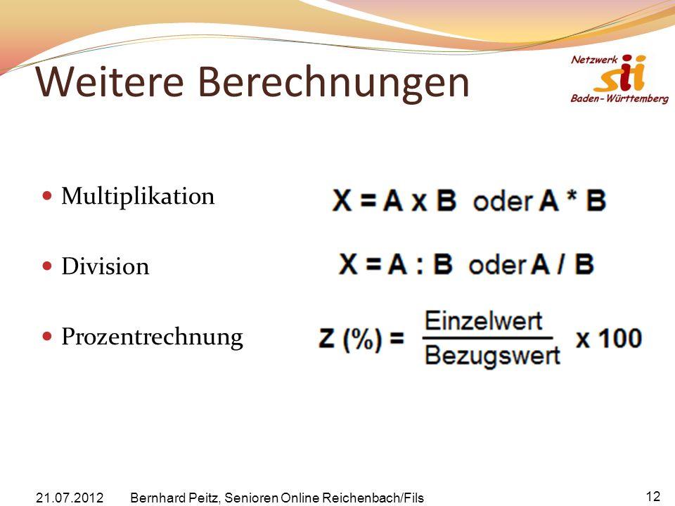 Multiplikation Division Prozentrechnung Weitere Berechnungen 21.07.2012 Bernhard Peitz, Senioren Online Reichenbach/Fils 12