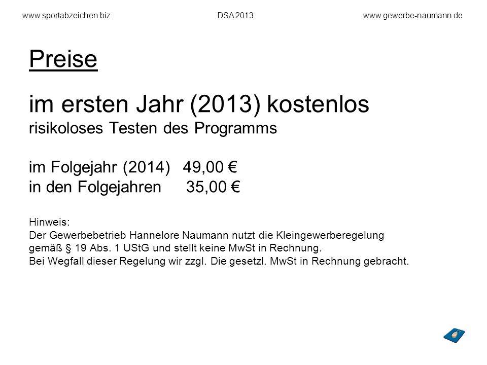 Preise im ersten Jahr (2013) kostenlos risikoloses Testen des Programms im Folgejahr (2014) 49,00 in den Folgejahren 35,00 Hinweis: Der Gewerbebetrieb