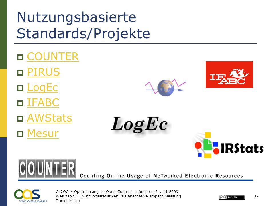 Nutzungsbasierte Standards/Projekte COUNTER PIRUS LogEc IFABC AWStats Mesur 12 OL2OC – Open Linking to Open Content, München, 24. 11.2009 Was zählt? –