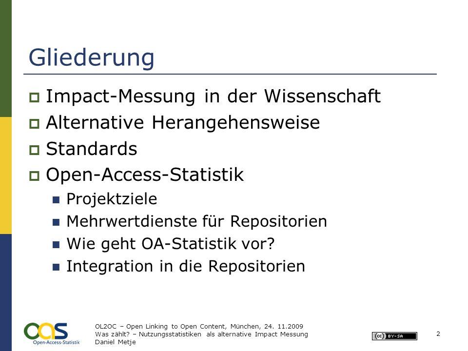 Gliederung Impact-Messung in der Wissenschaft Alternative Herangehensweise Standards Open-Access-Statistik Projektziele Mehrwertdienste für Repositori