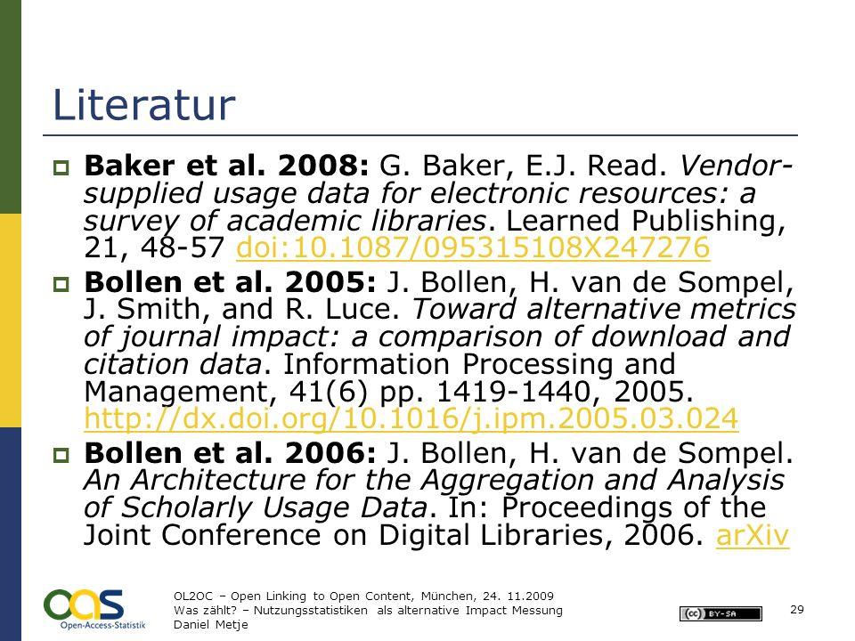 Literatur Baker et al. 2008: G. Baker, E.J. Read. Vendor- supplied usage data for electronic resources: a survey of academic libraries. Learned Publis