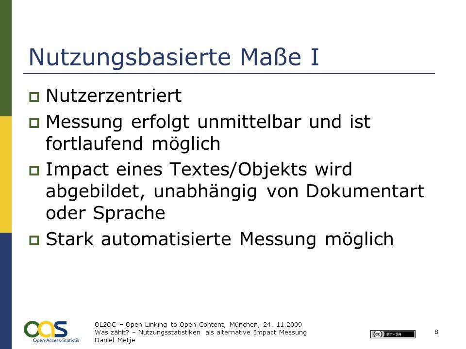 Nutzungsbasierte Maße II Alternative Impact-Maße sind möglich Berechnung eines Usage Factor Infrastruktur zur Herstellung und zum Austausch interoperabler Daten zwischen den Servern notwendig Aber: bislang wenig Standardisierung 9 OL2OC – Open Linking to Open Content, München, 24.