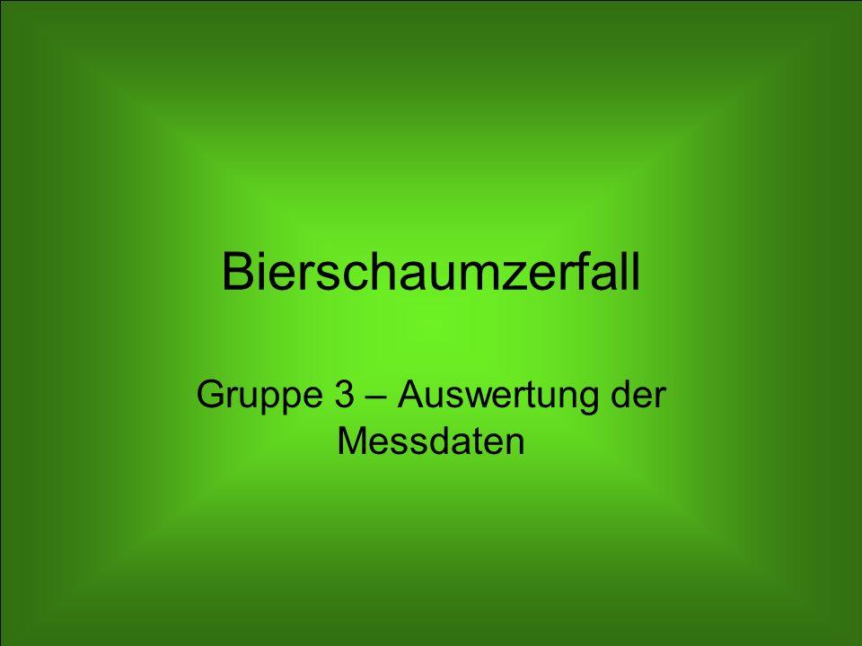 Bierschaumzerfall Gruppe 3 – Auswertung der Messdaten