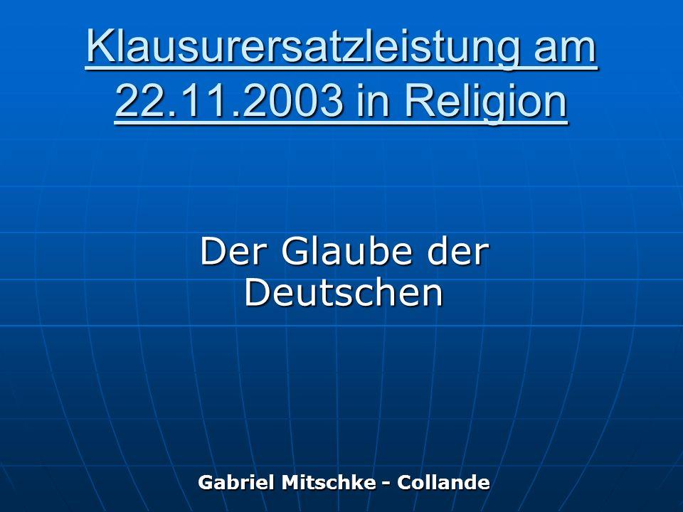 Klausurersatzleistung am 22.11.2003 in Religion Der Glaube der Deutschen Gabriel Mitschke - Collande