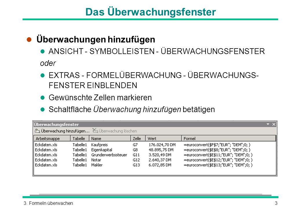 3. Formeln überwachen3 Das Überwachungsfenster l Überwachungen hinzufügen l ANSICHT - SYMBOLLEISTEN - ÜBERWACHUNGSFENSTER oder l EXTRAS - FORMELÜBERWA