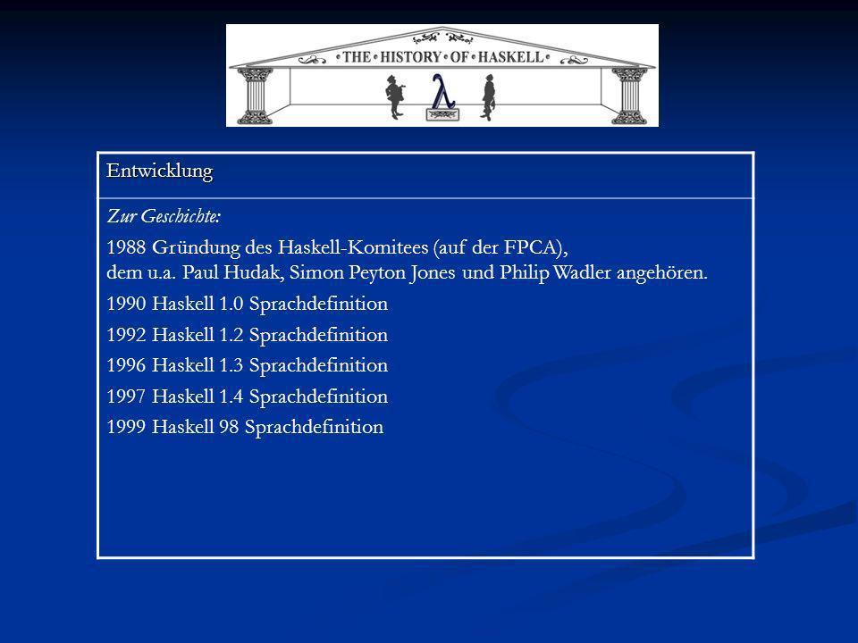 Entwicklung Zur Geschichte: 1988 Gründung des Haskell-Komitees (auf der FPCA), dem u.a. Paul Hudak, Simon Peyton Jones und Philip Wadler angehören. 19