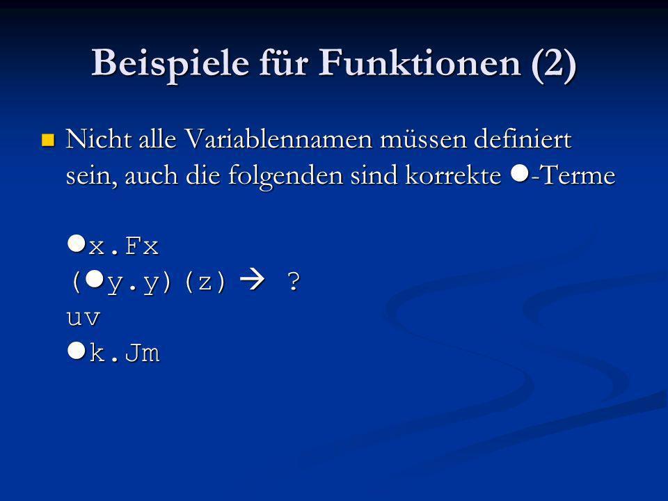 Beispiele für Funktionen (2) Nicht alle Variablennamen müssen definiert sein, auch die folgenden sind korrekte l -Terme l x.Fx ( l y.y)(z) ? uv l k.Jm