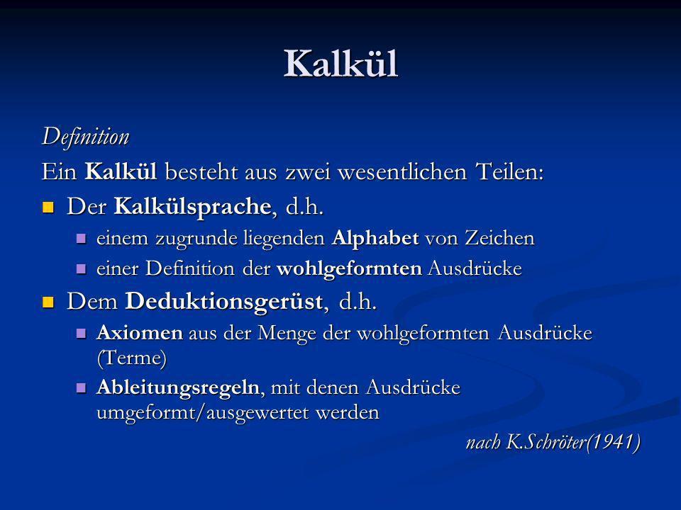 Kalkül Definition Ein Kalkül besteht aus zwei wesentlichen Teilen: Der Kalkülsprache, d.h. Der Kalkülsprache, d.h. einem zugrunde liegenden Alphabet v