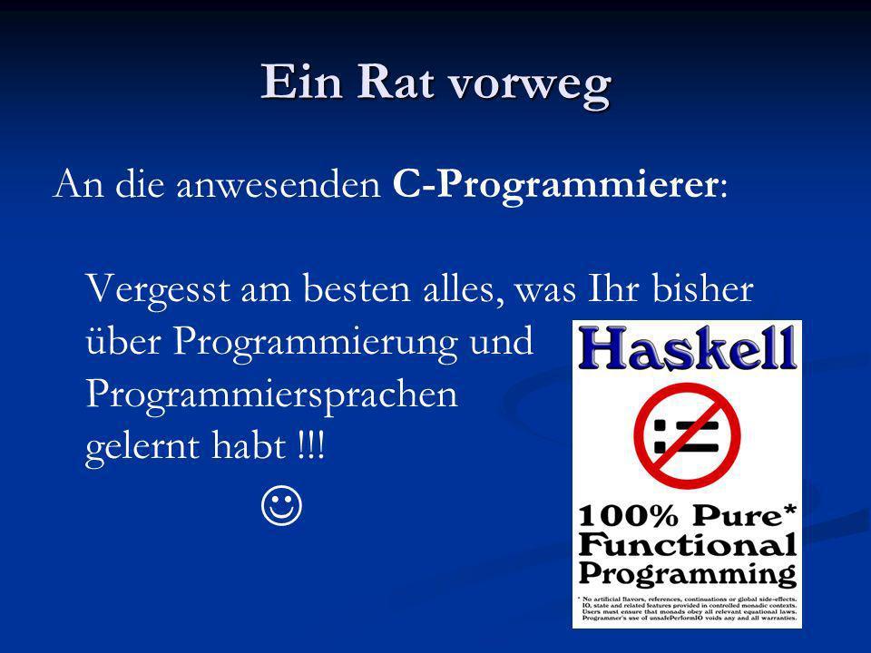 Ein Rat vorweg An die anwesenden C-Programmierer: Vergesst am besten alles, was Ihr bisher über Programmierung und Programmiersprachen gelernt habt !!
