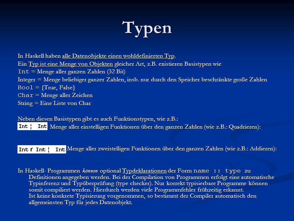 Typen In Haskell haben alle Datenobjekte einen wohldefinierten Typ. Ein Typ ist eine Menge von Objekten gleicher Art, z.B. existieren Basistypen wie I