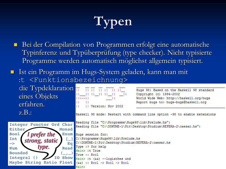 Typen Bei der Compilation von Programmen erfolgt eine automatische Typinferenz und Typüberprüfung (type checker). Nicht typisierte Programme werden au