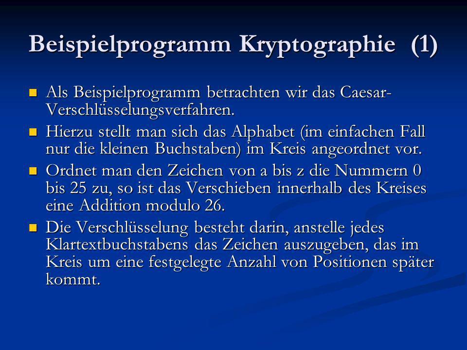 Beispielprogramm Kryptographie (1) Als Beispielprogramm betrachten wir das Caesar- Verschlüsselungsverfahren. Als Beispielprogramm betrachten wir das