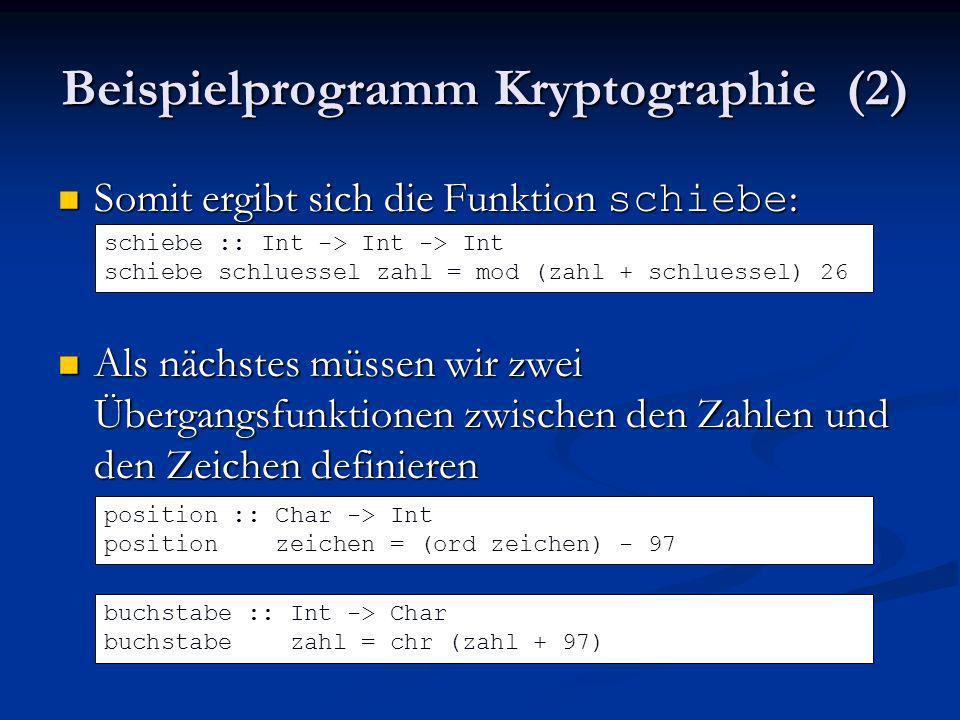 Beispielprogramm Kryptographie (2) Somit ergibt sich die Funktion schiebe : Somit ergibt sich die Funktion schiebe : Als nächstes müssen wir zwei Über