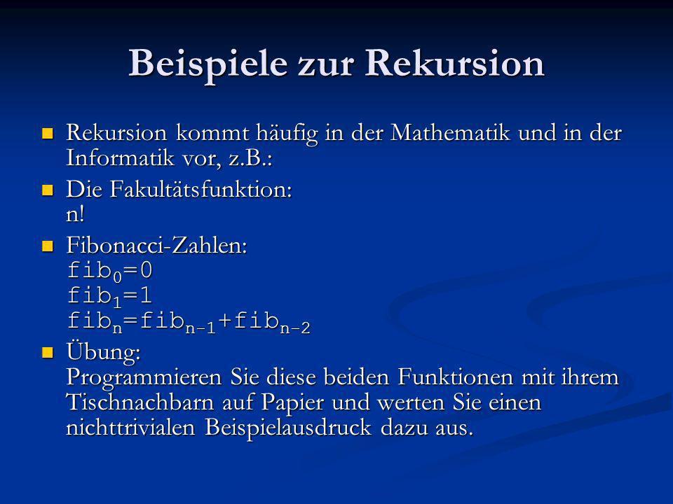 Beispiele zur Rekursion Rekursion kommt häufig in der Mathematik und in der Informatik vor, z.B.: Rekursion kommt häufig in der Mathematik und in der
