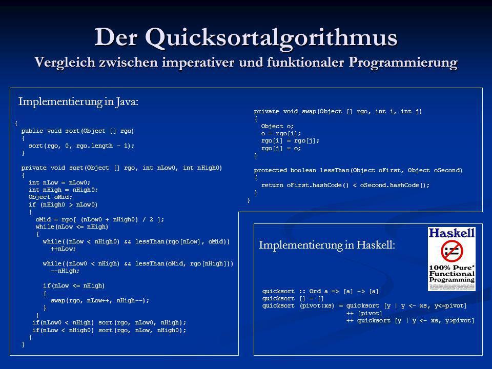 Der Quicksortalgorithmus Vergleich zwischen imperativer und funktionaler Programmierung { public void sort(Object [] rgo) { sort(rgo, 0, rgo.length -