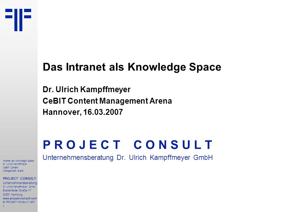 1 Intranet als Knowledge Space Dr. Ulrich Kampffmeyer CeBIT Content Management Arena PROJECT CONSULT Unternehmensberatung Dr. Ulrich Kampffmeyer GmbH