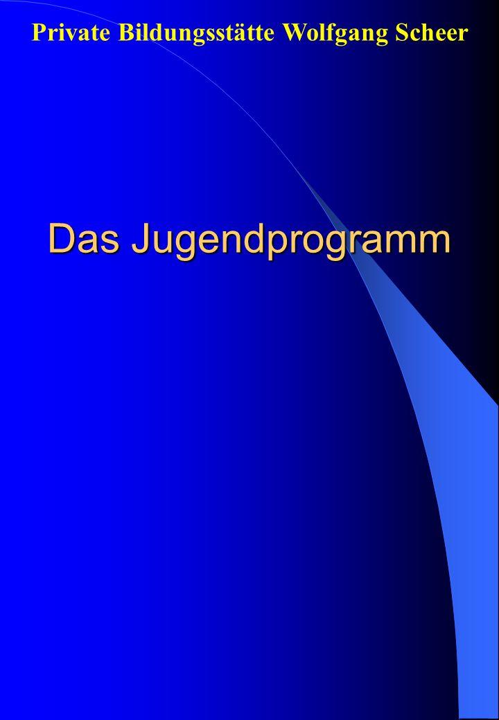 Das Jugendprogramm Private Bildungsstätte Wolfgang Scheer
