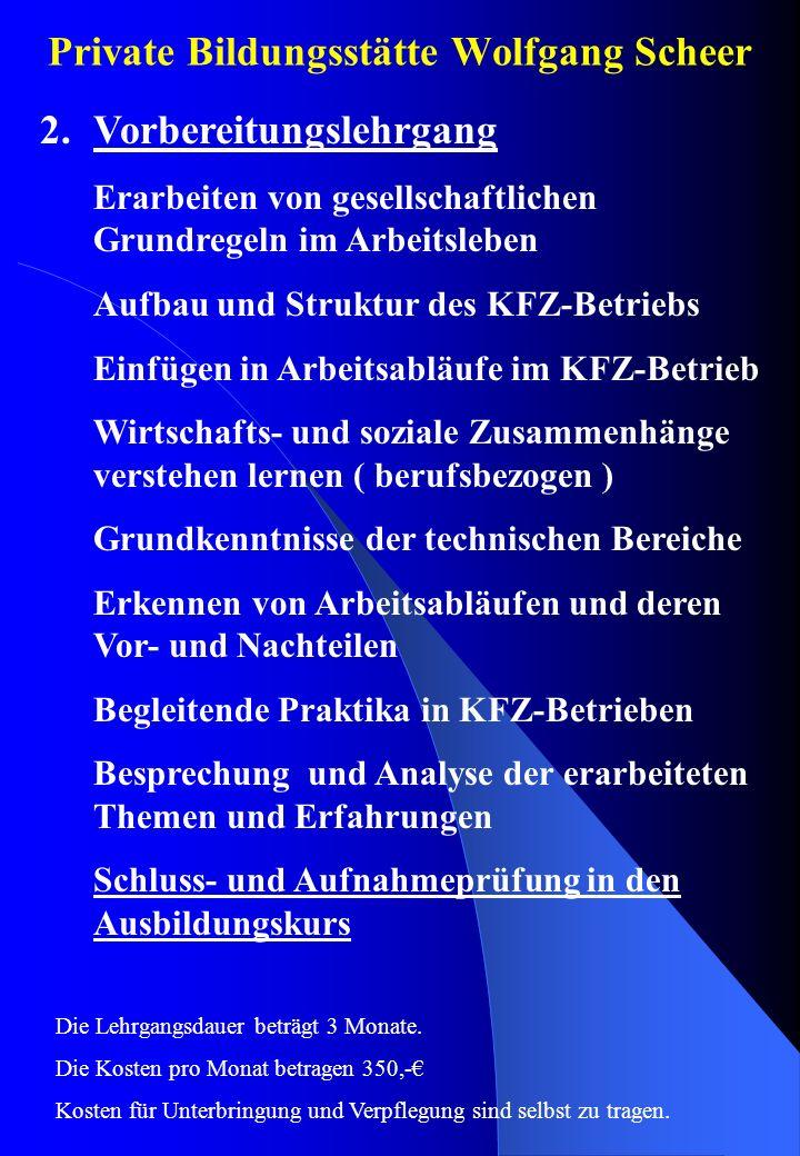 Private Bildungsstätte Wolfgang Scheer 3.Die Umschulung / Ausbildung Information über den Ausbildungsrahmen sowie Einzelheiten der Maßnahme ent- nehmen Sie bitte dem Umschulungs- lehrgang.