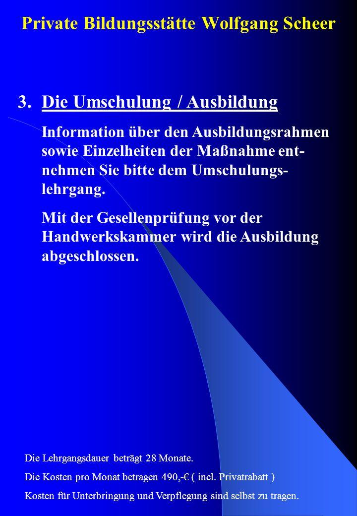 Private Bildungsstätte Wolfgang Scheer 3.Die Umschulung / Ausbildung Information über den Ausbildungsrahmen sowie Einzelheiten der Maßnahme ent- nehme