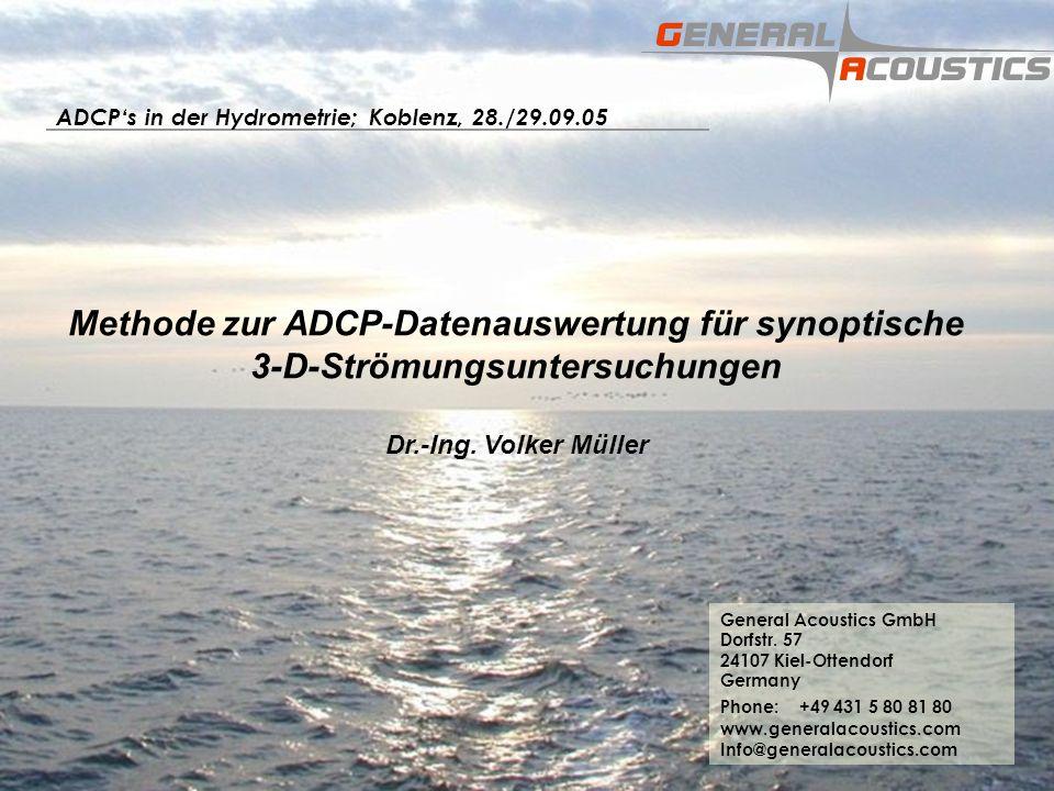 GENERAL ACOUSTICS GmbH © Methode zur ADCP-Datenauswertung für synoptische 3-D-Strömungsuntersuchungen Dr.-Ing.