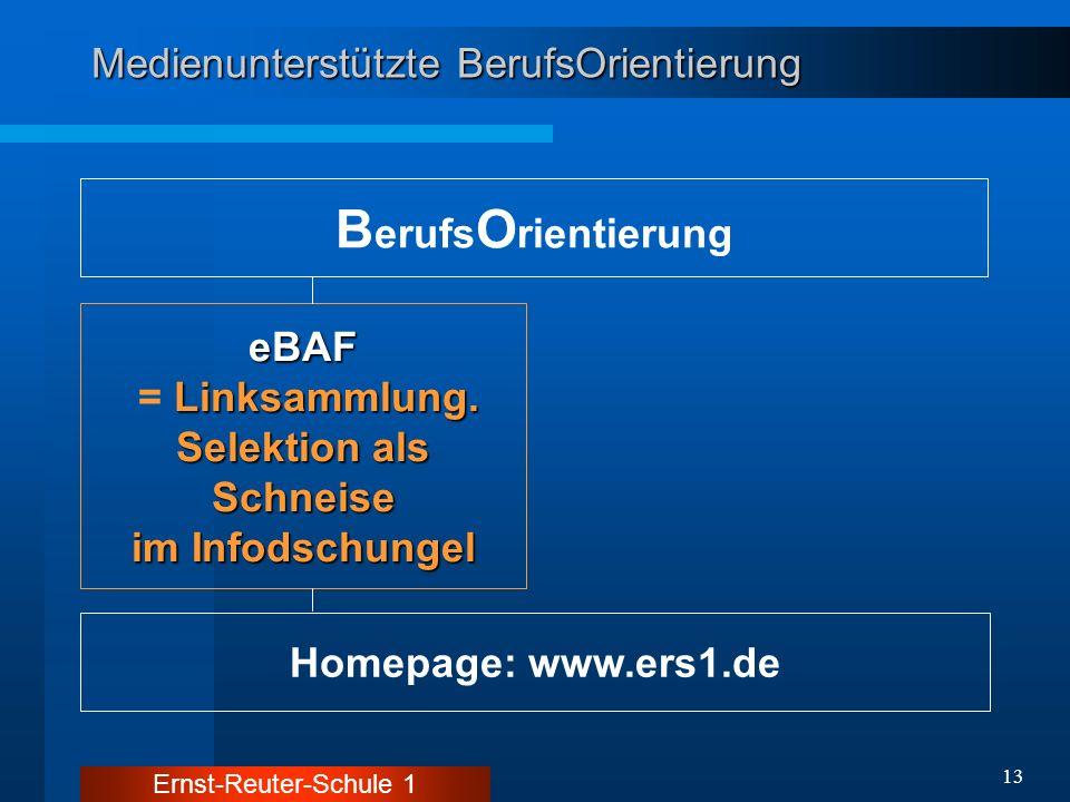 Ernst-Reuter-Schule 1 13 Medienunterstützte BerufsOrientierung B erufs O rientierung Homepage: www.ers1.de eBAF Linksammlung. = Linksammlung. Selektio