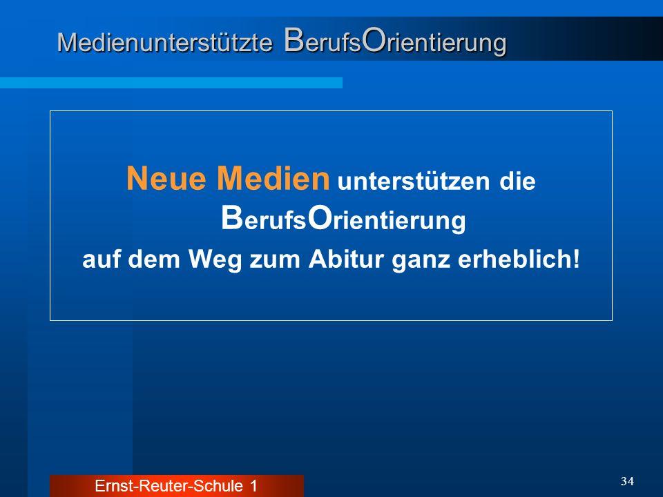 Ernst-Reuter-Schule 1 34 Medienunterstützte B erufs O rientierung Neue Medien unterstützen die B erufs O rientierung auf dem Weg zum Abitur ganz erheb