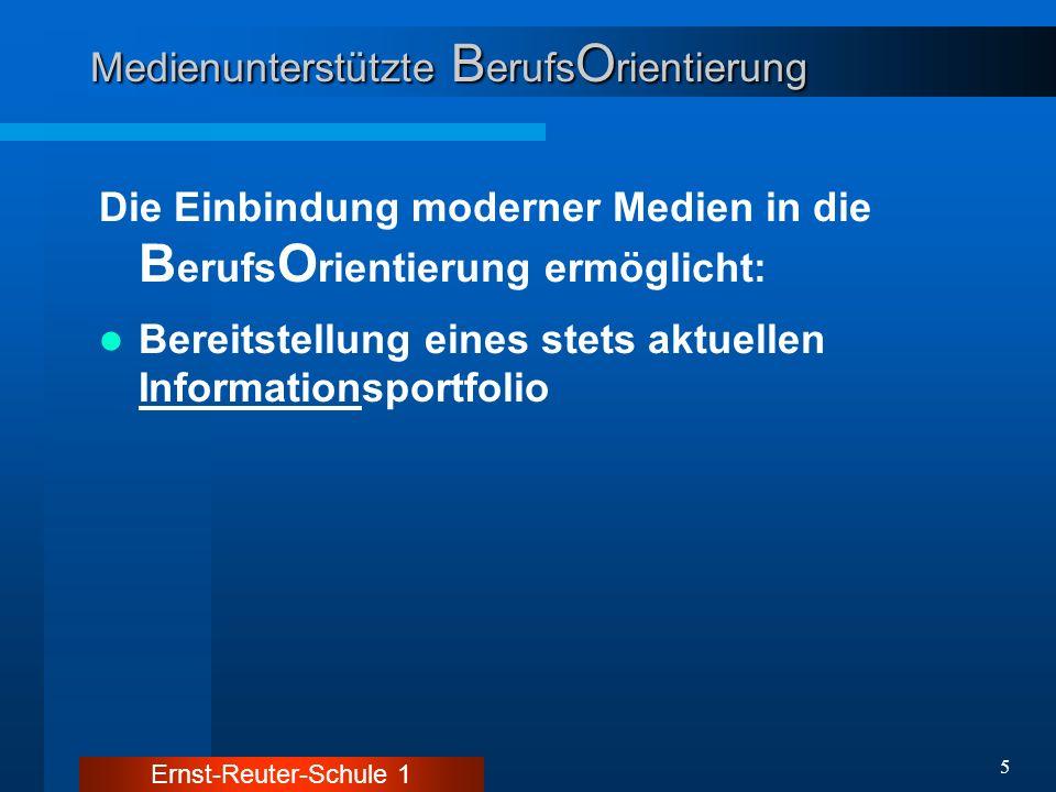 Ernst-Reuter-Schule 1 5 Medienunterstützte B erufs O rientierung Die Einbindung moderner Medien in die B erufs O rientierung ermöglicht: Bereitstellun