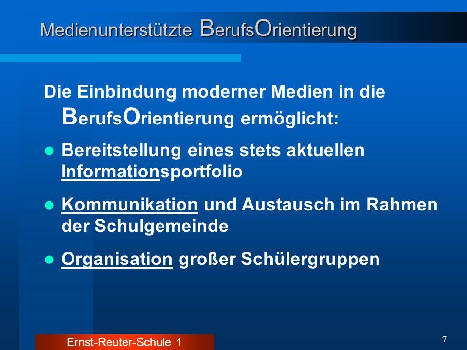 Ernst-Reuter-Schule 1 18 Medienunterstützte B erufs O rientierung B erufs O rientierung Homepage: www.ers1.de Info:eBAF B erufs O rientierungs W oche - Austausch - Ehemaligendatenbank
