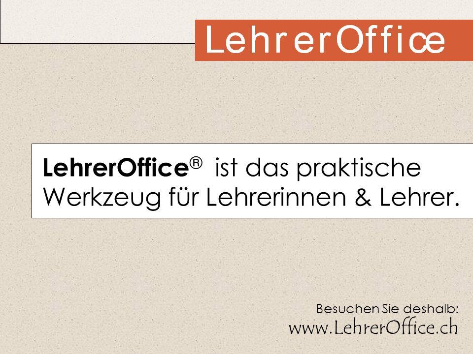 LehrerOffice ® ist das praktische Werkzeug für Lehrerinnen & Lehrer. Besuchen Sie deshalb: www.LehrerOffice.ch