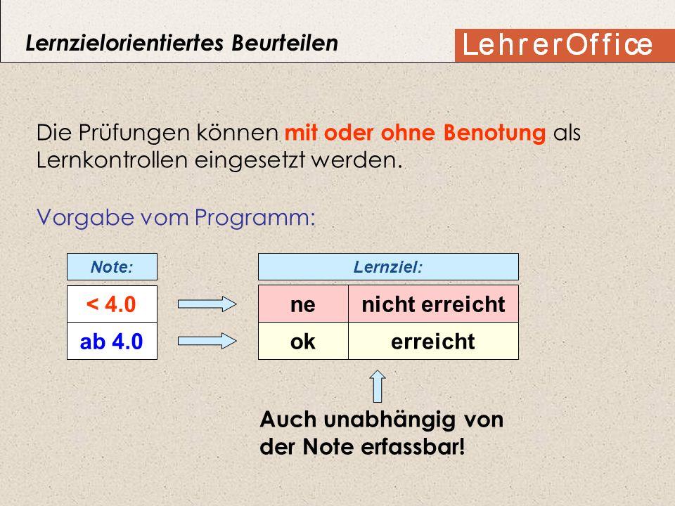 Die Prüfungen können mit oder ohne Benotung als Lernkontrollen eingesetzt werden. < 4.0 ab 4.0 Note: ne ok Auch unabhängig von der Note erfassbar! nic