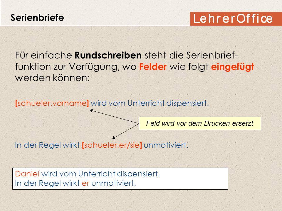 Serienbriefe Für einfache Rundschreiben steht die Serienbrief- funktion zur Verfügung, wo Felder wie folgt eingefügt werden können: [ schueler.vorname