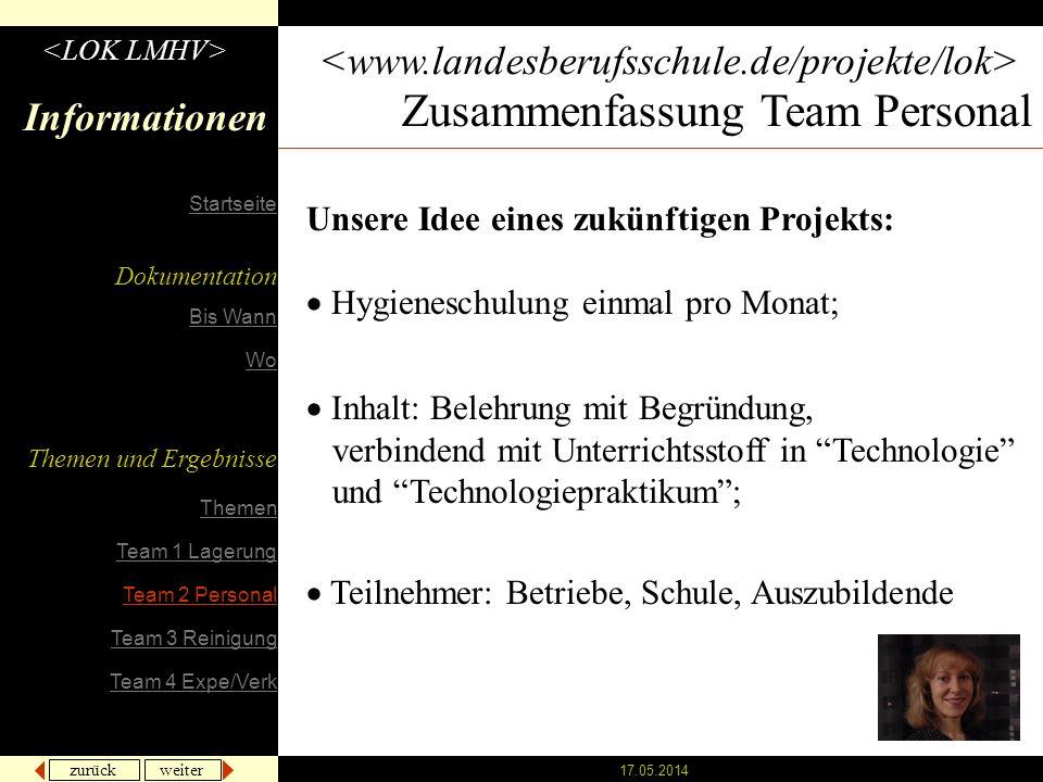 zurück weiter 17.05.2014 Informationen Zusammenfassung Team Personal Unsere Idee eines zukünftigen Projekts: Hygieneschulung einmal pro Monat; Inhalt: