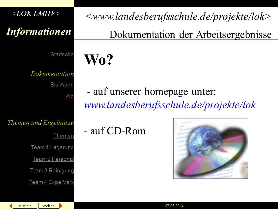 zurück weiter 17.05.2014 Dokumentation der Arbeitsergebnisse Informationen Wo? - auf unserer homepage unter: www.landesberufsschule.de/projekte/lok -