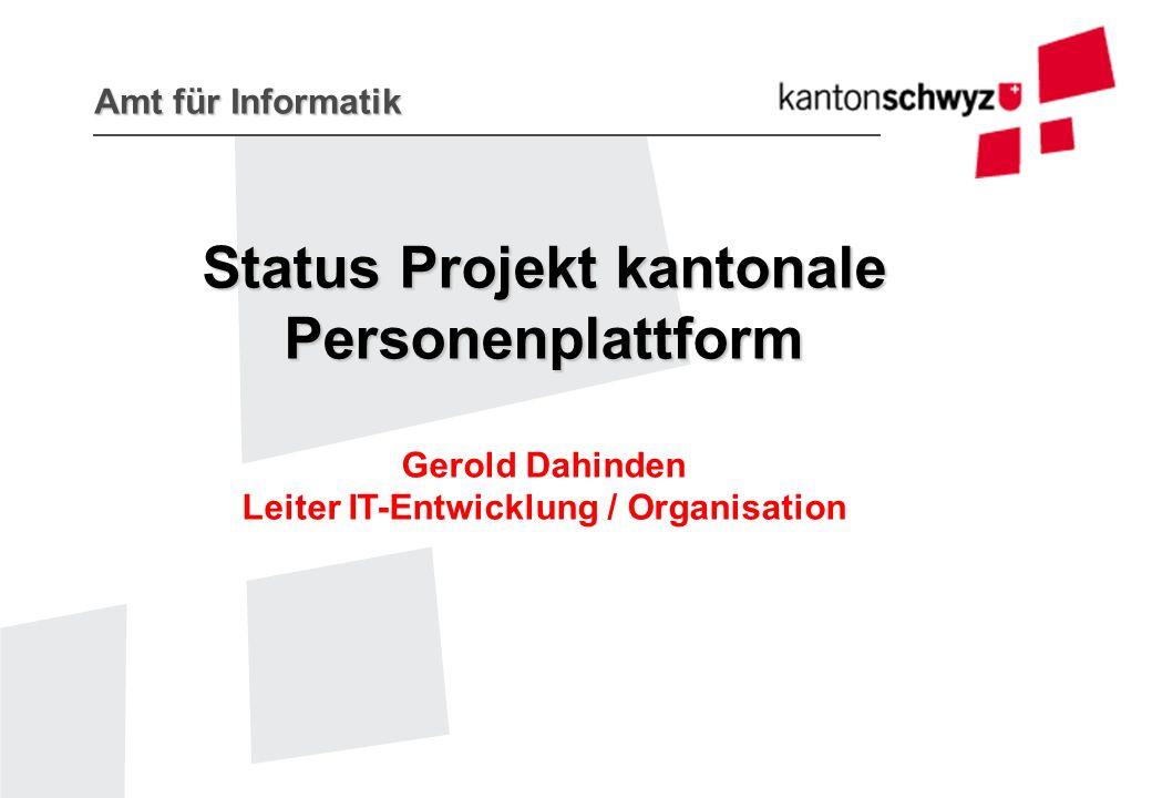 Amt für Informatik Status Projekt kantonale Personenplattform Gerold Dahinden Leiter IT-Entwicklung / Organisation