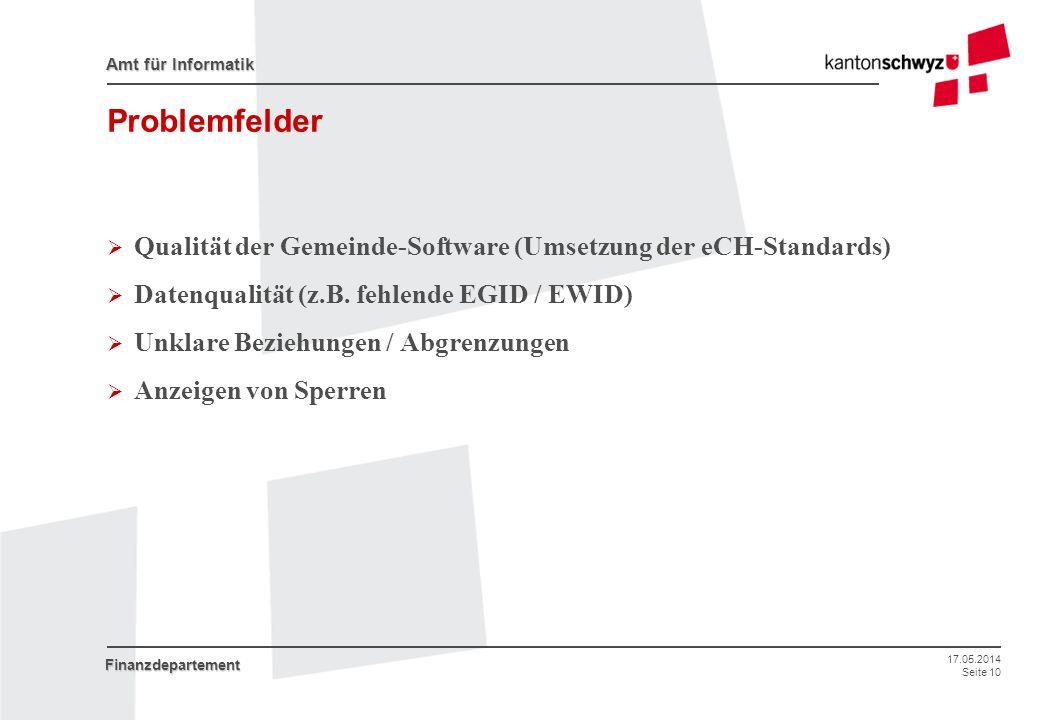 17.05.2014 Seite 10 Amt für Informatik Finanzdepartement Problemfelder Qualität der Gemeinde-Software (Umsetzung der eCH-Standards) Datenqualität (z.B