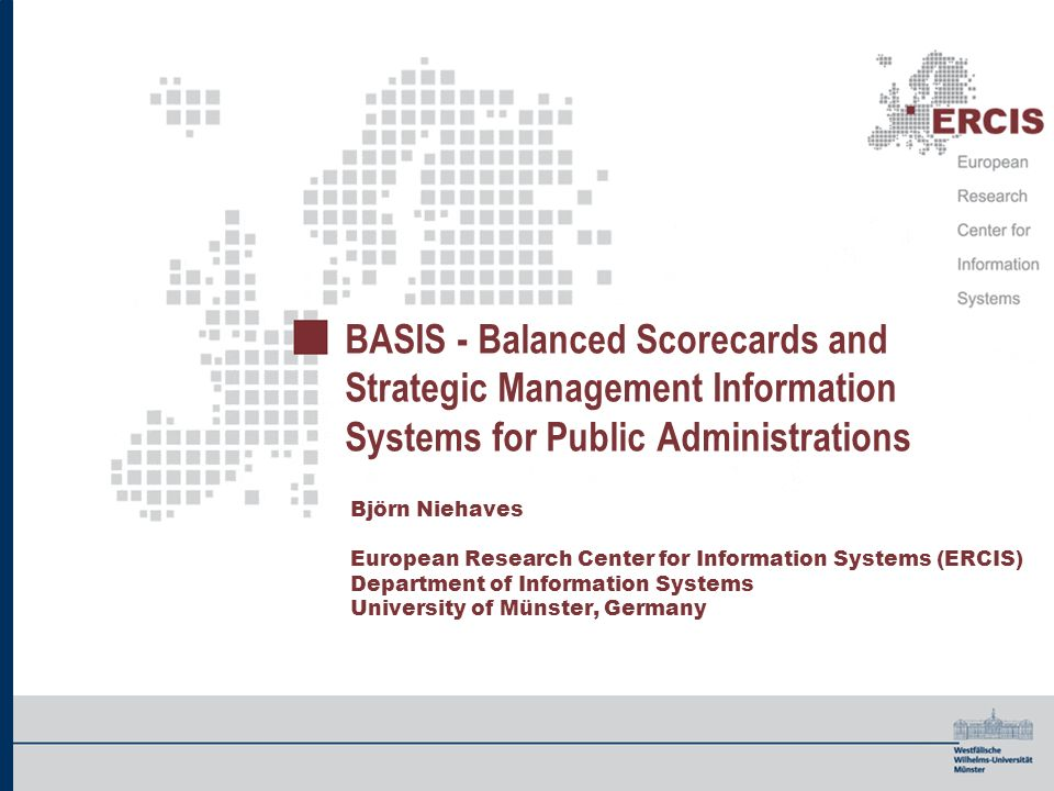 2 BASIS - BSC and Strategic MIS for Public Administrations, IRIS 2006 Björn Niehaves European Research Center for Information Systems (ERCIS)