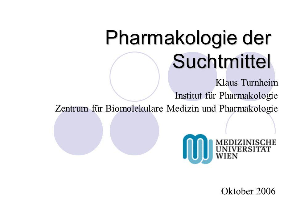 Pharmakologie der Suchtmittel Klaus Turnheim Institut für Pharmakologie Zentrum für Biomolekulare Medizin und Pharmakologie Oktober 2006